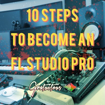10 Steps to Become an FL Studio Pro - Video Course
