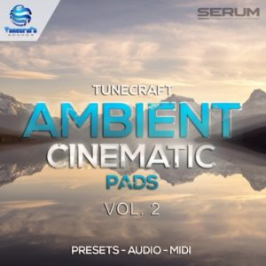 Tunecraft Ambient Serum Cinematic Pads Vol 2