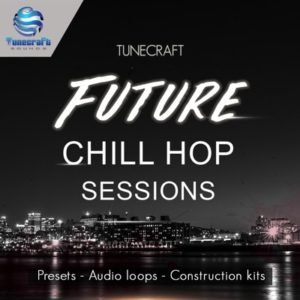 Tunecraft - Future Chill Hop Sessions (WAV, Serum, Massive)
