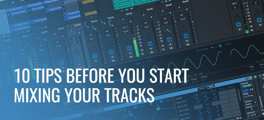 10 Tips Before You Start Mixing Your Tracks