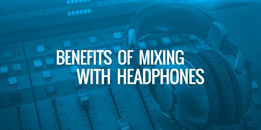Benefits Of Audio Mixing With Headphones