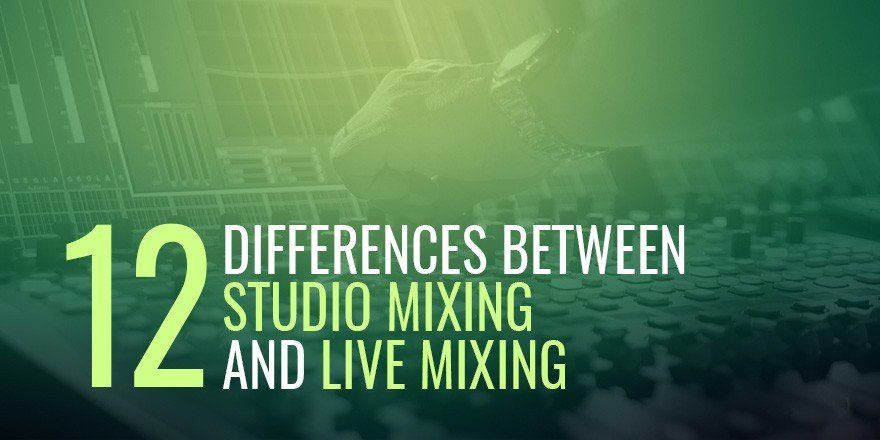 12 Differences Between Studio Mixing & Live Mixing