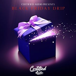 Certified Audio - Black Friday Drip