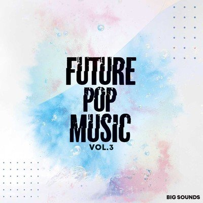 Big Sounds Future Pop Music Vol.3