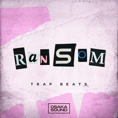 Osaka Sound - Ransom - Trap Beats Loops