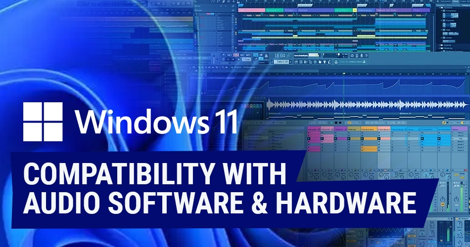 Windows 11 Compatibility With Audio Software Hardware